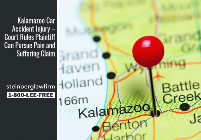 Kalamazoo Car Accident Injury –  Court Rules Plaintiff Can Pursue Pain and Suffering Claim
