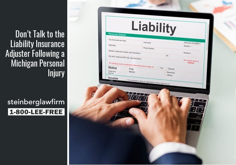 Don't Talk to the Liability Insurance Adjuster Following a Michigan Personal Injury