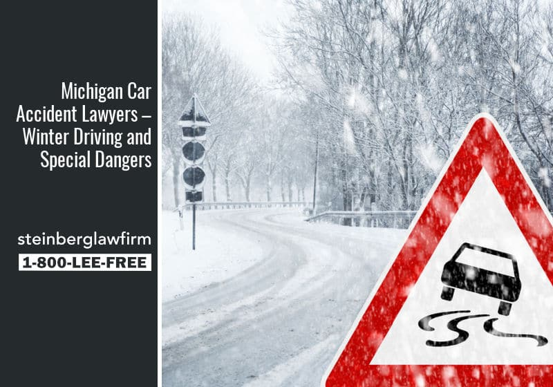 Michigan Car Accident Lawyers – Winter Driving and Special Dangers