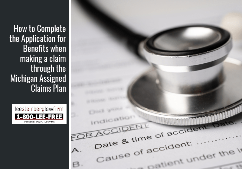 How to Complete the Application for Benefits when making a claim through the Michigan Assigned Claims Plan